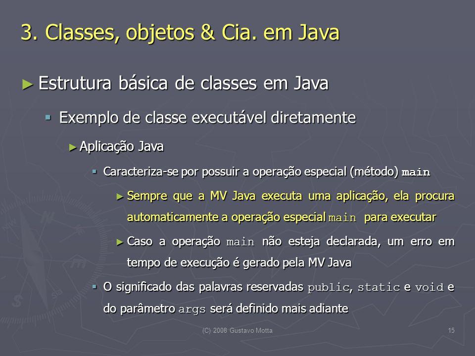 (C) 2008 Gustavo Motta15 Estrutura básica de classes em Java Estrutura básica de classes em Java Exemplo de classe executável diretamente Exemplo de c