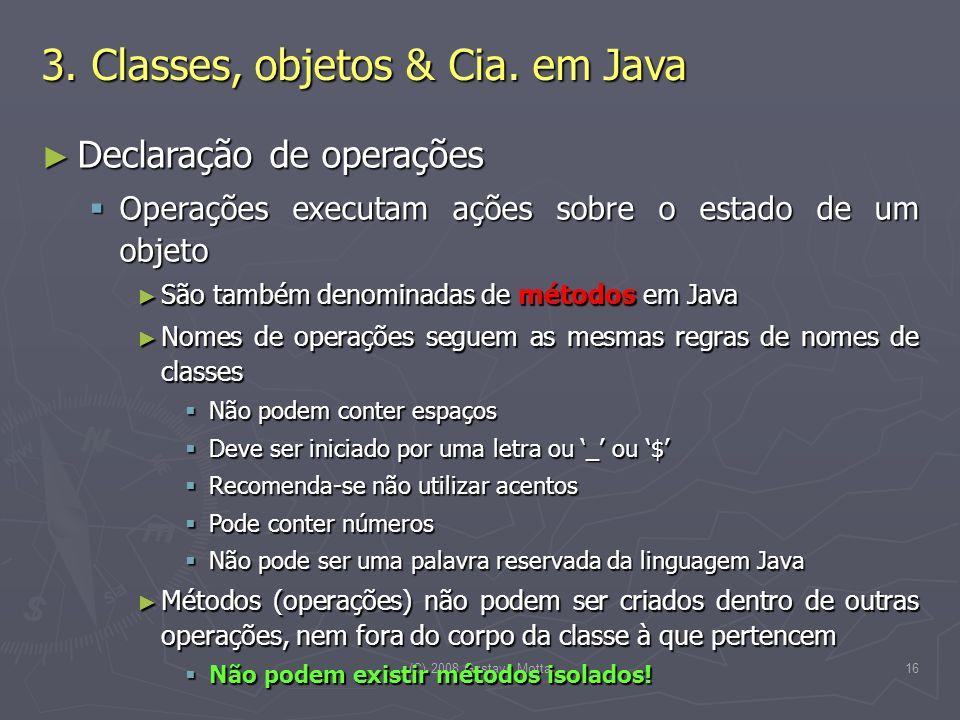 (C) 2008 Gustavo Motta16 Declaração de operações Declaração de operações Operações executam ações sobre o estado de um objeto Operações executam ações