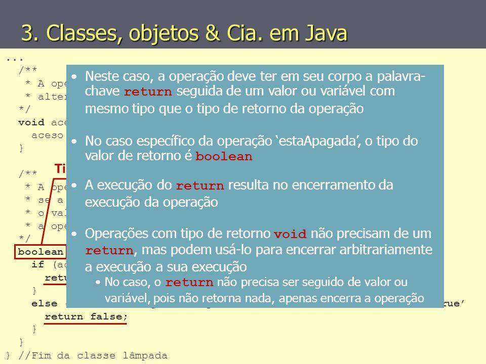 (C) 2008 Gustavo Motta18 Declaração de operações Declaração de operações 3. Classes, objetos & Cia. em Java... /** * A operação 'acende' acende a lâmp