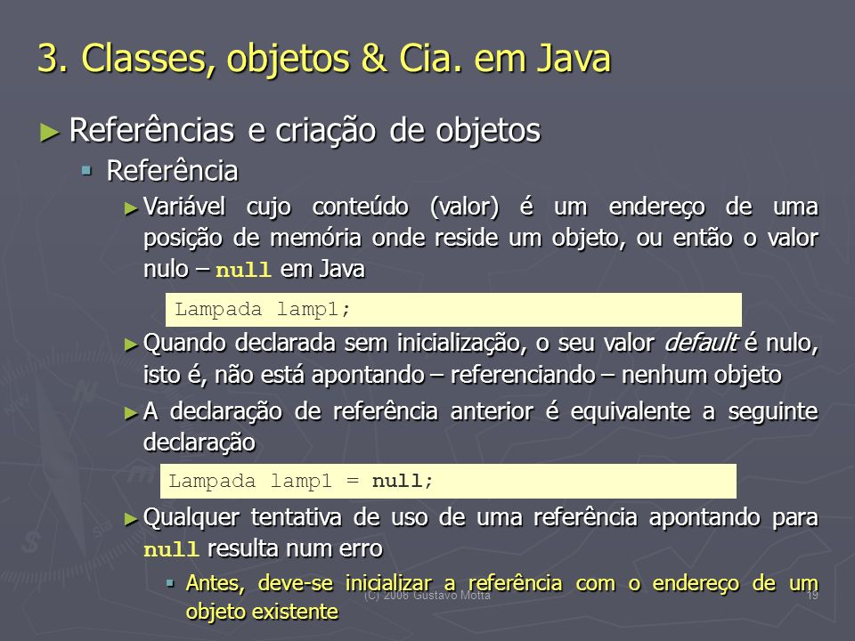(C) 2008 Gustavo Motta19 Referências e criação de objetos Referências e criação de objetos Referência Referência Variável cujo conteúdo (valor) é um e