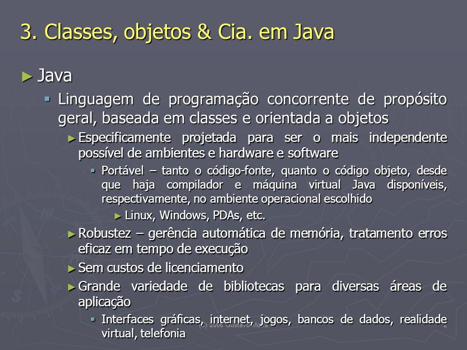 (C) 2008 Gustavo Motta2 3. Classes, objetos & Cia. em Java Java Java Linguagem de programação concorrente de propósito geral, baseada em classes e ori