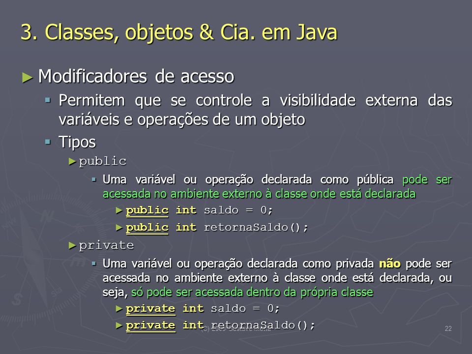 (C) 2008 Gustavo Motta22 Modificadores de acesso Modificadores de acesso Permitem que se controle a visibilidade externa das variáveis e operações de