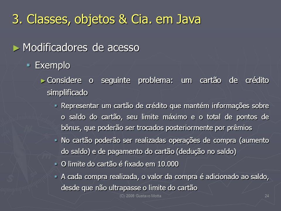 (C) 2008 Gustavo Motta24 Modificadores de acesso Modificadores de acesso Exemplo Exemplo Considere o seguinte problema: um cartão de crédito simplific