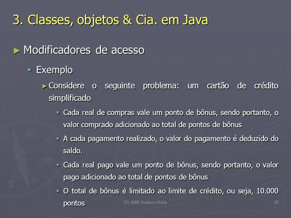 (C) 2008 Gustavo Motta25 Modificadores de acesso Modificadores de acesso Exemplo Exemplo Considere o seguinte problema: um cartão de crédito simplific