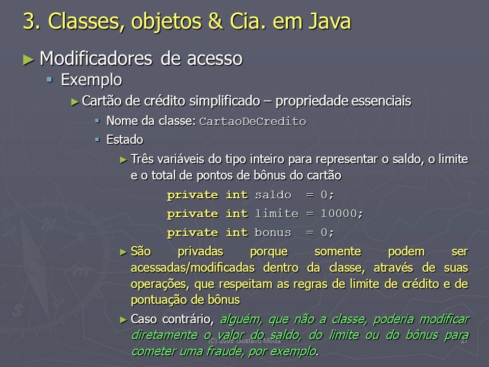 (C) 2008 Gustavo Motta27 Modificadores de acesso Modificadores de acesso Exemplo Exemplo Cartão de crédito simplificado – propriedade essenciais Cartã