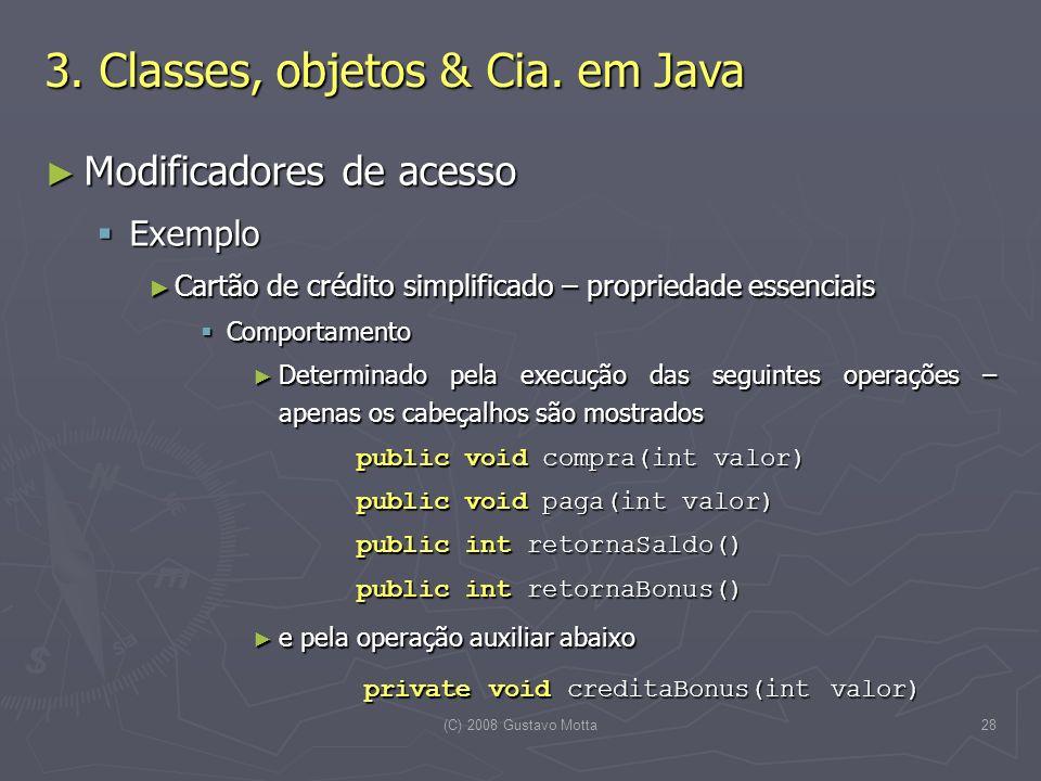 (C) 2008 Gustavo Motta28 Modificadores de acesso Modificadores de acesso Exemplo Exemplo Cartão de crédito simplificado – propriedade essenciais Cartã