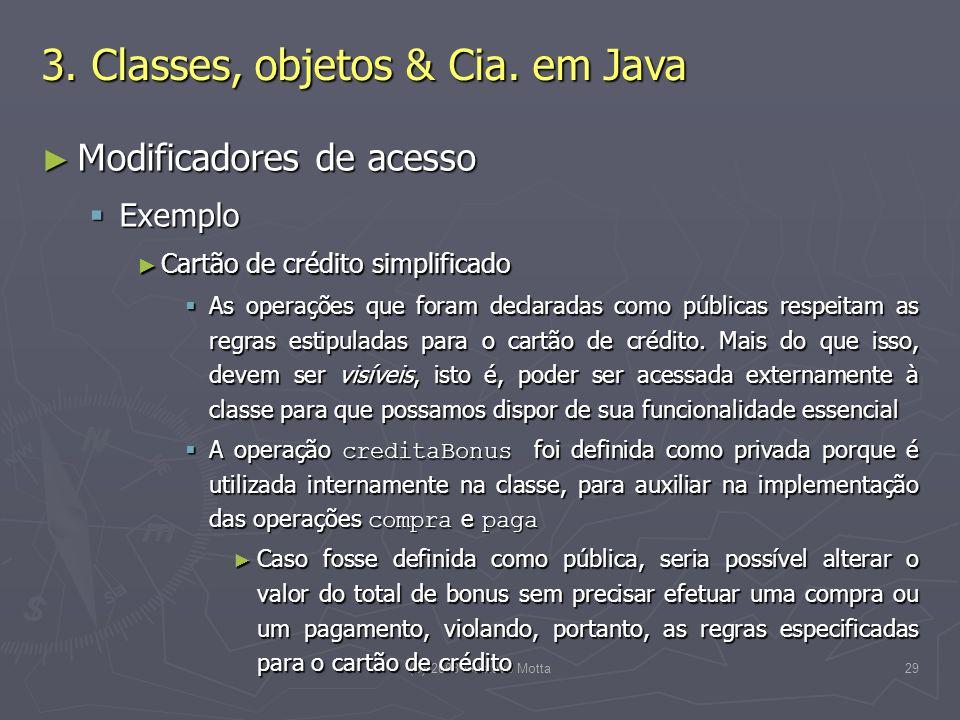 (C) 2008 Gustavo Motta29 Modificadores de acesso Modificadores de acesso Exemplo Exemplo Cartão de crédito simplificado Cartão de crédito simplificado