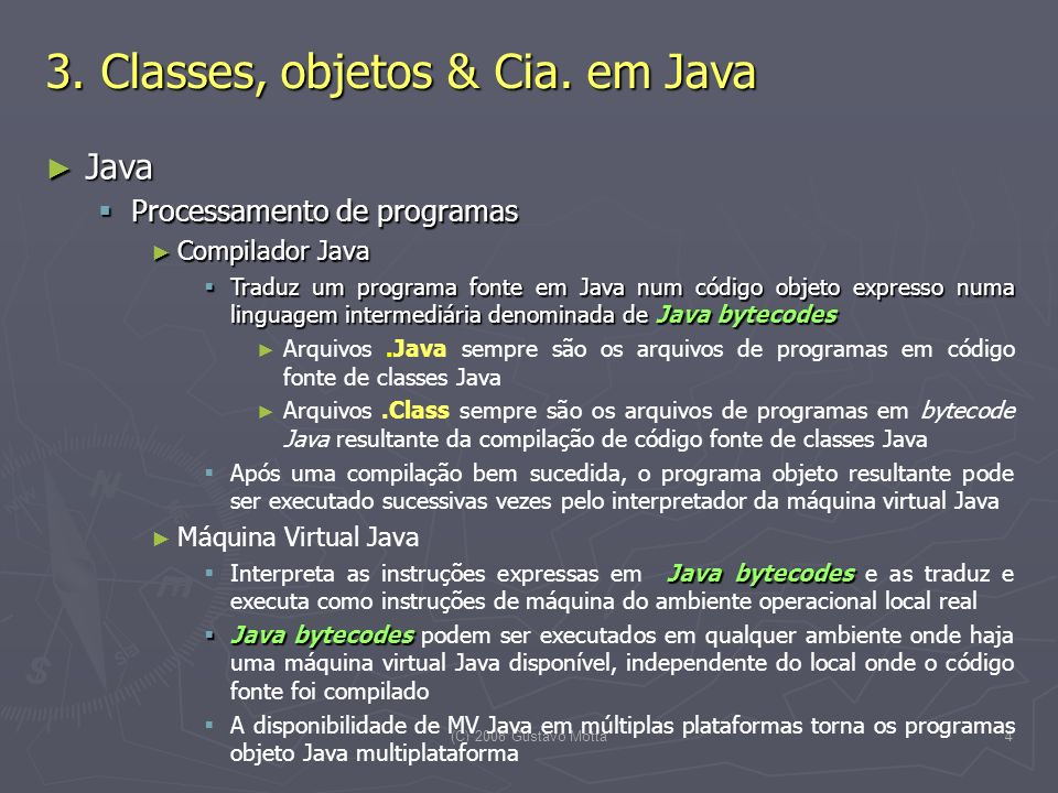 (C) 2008 Gustavo Motta4 3. Classes, objetos & Cia. em Java Java Java Processamento de programas Processamento de programas Compilador Java Compilador