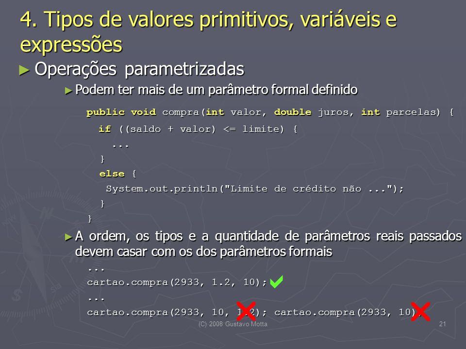 (C) 2008 Gustavo Motta21 Operações parametrizadas Operações parametrizadas Podem ter mais de um parâmetro formal definido Podem ter mais de um parâmetro formal definido public void compra(int valor, double juros, int parcelas) { if ((saldo + valor) <= limite) {......