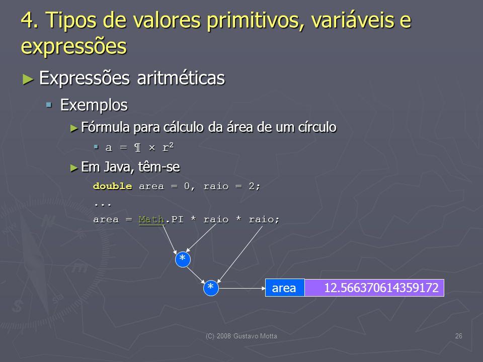 (C) 2008 Gustavo Motta26 Expressões aritméticas Expressões aritméticas Exemplos Exemplos Fórmula para cálculo da área de um círculo Fórmula para cálculo da área de um círculo a = ¶ r 2 a = ¶ r 2 Em Java, têm-se Em Java, têm-se double area = 0, raio = 2;...