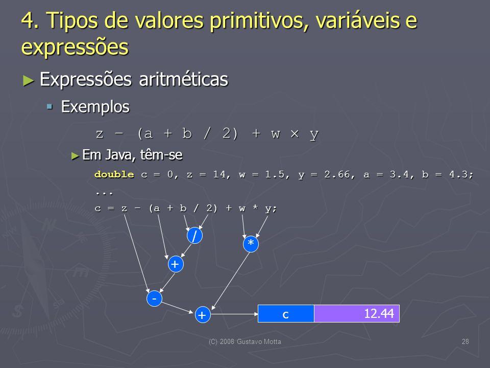 (C) 2008 Gustavo Motta28 Expressões aritméticas Expressões aritméticas Exemplos Exemplos z – (a + b / 2) + w y Em Java, têm-se Em Java, têm-se double c = 0, z = 14, w = 1.5, y = 2.66, a = 3.4, b = 4.3;...