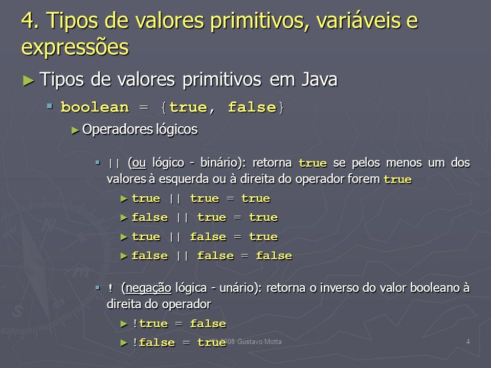 (C) 2008 Gustavo Motta25 Expressões aritméticas Expressões aritméticas Regras para avaliação de expressões aritméticas Regras para avaliação de expressões aritméticas 2.