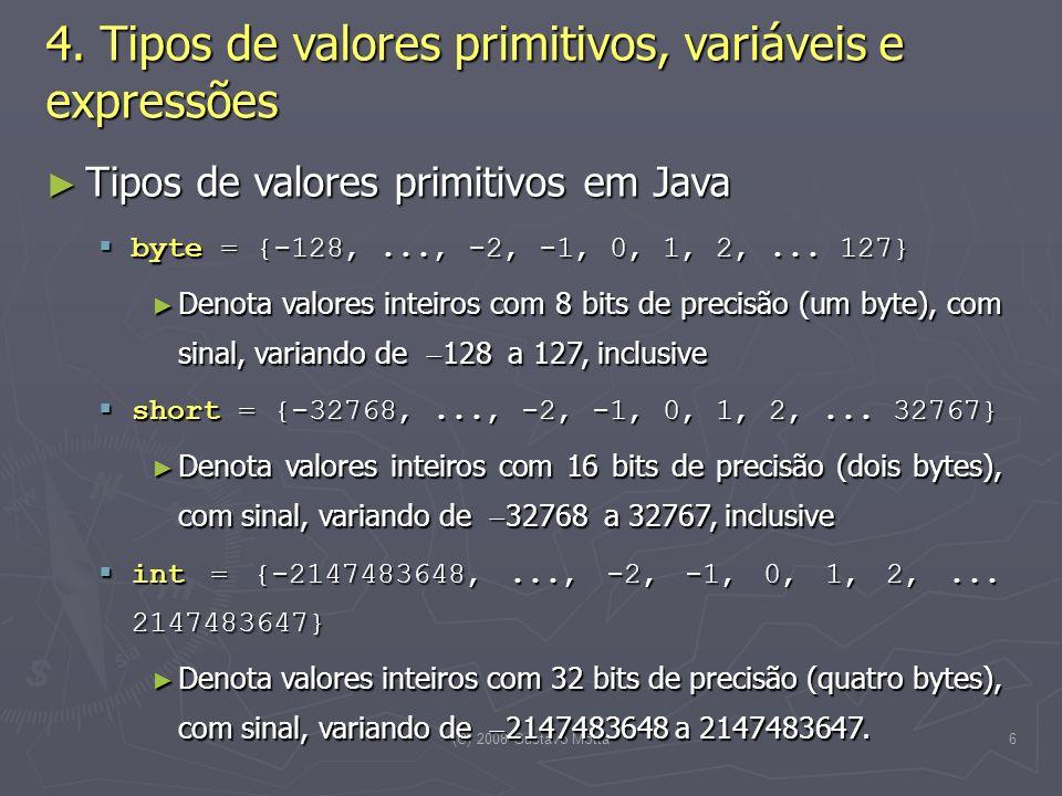 (C) 2008 Gustavo Motta17 Variáveis Variáveis Escopo Escopo O escopo de uma variável corresponde ao bloco do programa (ou parte dele apenas) onde a variável foi declarada O escopo de uma variável corresponde ao bloco do programa (ou parte dele apenas) onde a variável foi declarada Variáveis somente podem ser diretamente manipuladas dentro do seu escopo Variáveis somente podem ser diretamente manipuladas dentro do seu escopo Blocos de programas em Java são trechos de programa delimitados por { e } Blocos de programas em Java são trechos de programa delimitados por { e } Variáveis declaradas em uma classe têm toda a classe como escopo, ou seja, são válidas por toda a classe, mesmo que estejam declaradas depois das operações (métodos) que as usam Variáveis declaradas em uma classe têm toda a classe como escopo, ou seja, são válidas por toda a classe, mesmo que estejam declaradas depois das operações (métodos) que as usam São denominadas de variáveis de instância ou campos da classe São denominadas de variáveis de instância ou campos da classe Variáveis declaradas dentro de métodos têm apenas o corpo do método como escopo, mas a partir do ponto onde foram declaradas Variáveis declaradas dentro de métodos têm apenas o corpo do método como escopo, mas a partir do ponto onde foram declaradas São denominadas de variáveis locais São denominadas de variáveis locais class Triangulo { float lado1; boolean éEquilátero() { boolean igualdade12, resultado; igualdade12 = (lado1 == lado2); boolean igualdade23; igualdade23 = (lado2 == lado3); if (igualdade12 && igualdade23) resultado = true; else resultado = false; return resultado; } float calculaPerímetro() { float resultado = lado1 + lado2 + lado3; return resultado; } float lado2, lado3; } // fim da classe Triangulo 4.