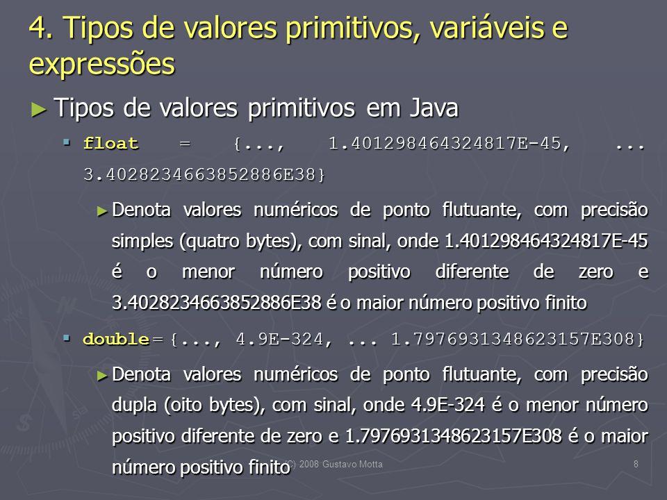 (C) 2008 Gustavo Motta39 Expressões lógicas Expressões lógicas Regras para avaliação de expressões aritméticas Regras para avaliação de expressões aritméticas 2.