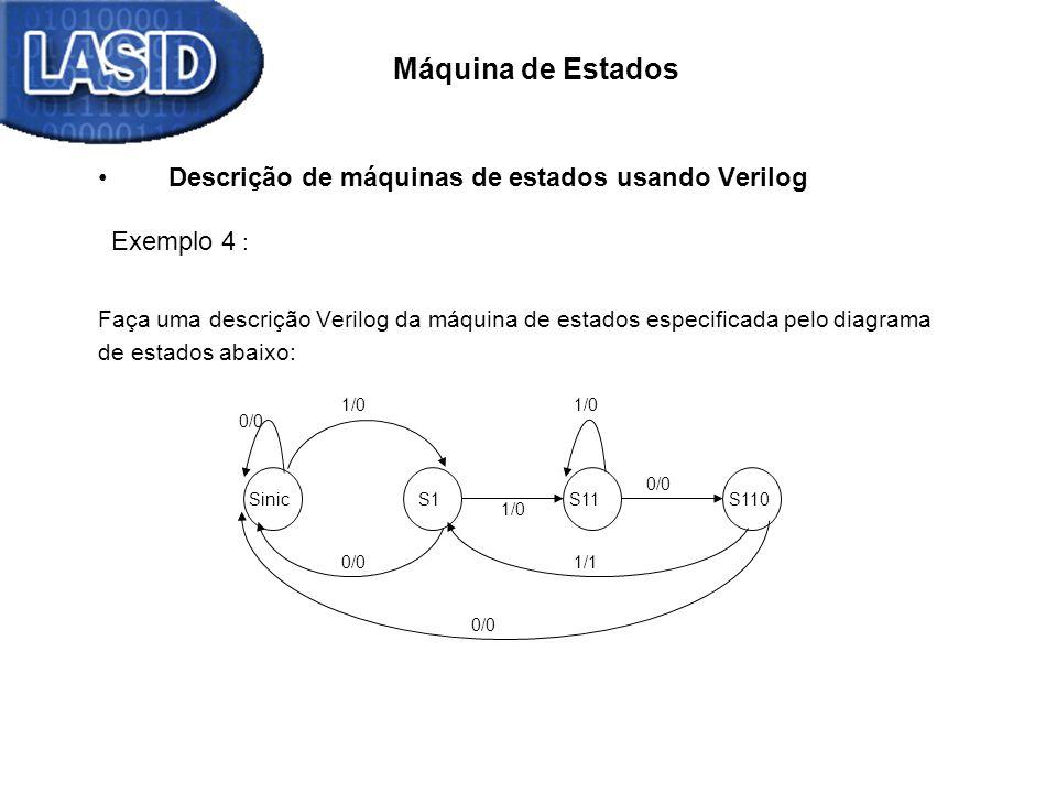 Máquina de Estados Descrição de máquinas de estados usando Verilog Exemplo 4 : Faça uma descrição Verilog da máquina de estados especificada pelo diag