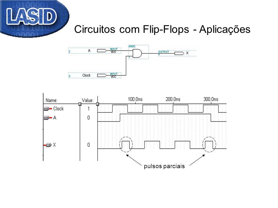 Circuitos com Flip-Flops - Aplicações pulsos parciais