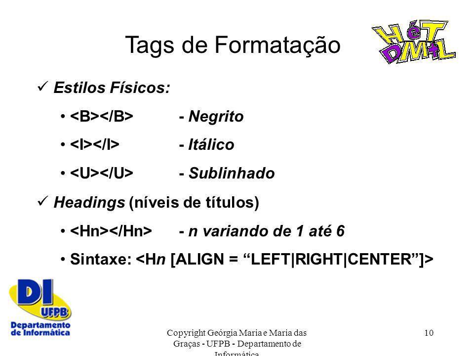 Copyright Geórgia Maria e Maria das Graças - UFPB - Departamento de Informática 10 Tags de Formatação Estilos Físicos: - Negrito - Itálico - Sublinhad