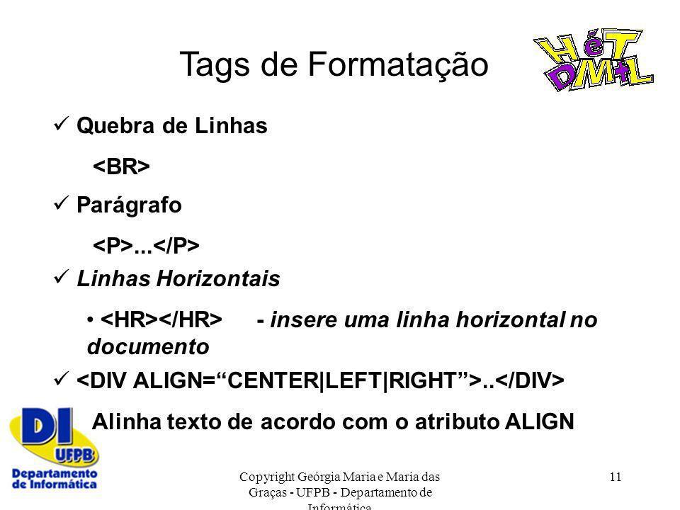 Copyright Geórgia Maria e Maria das Graças - UFPB - Departamento de Informática 11 Tags de Formatação.. Alinha texto de acordo com o atributo ALIGN Li