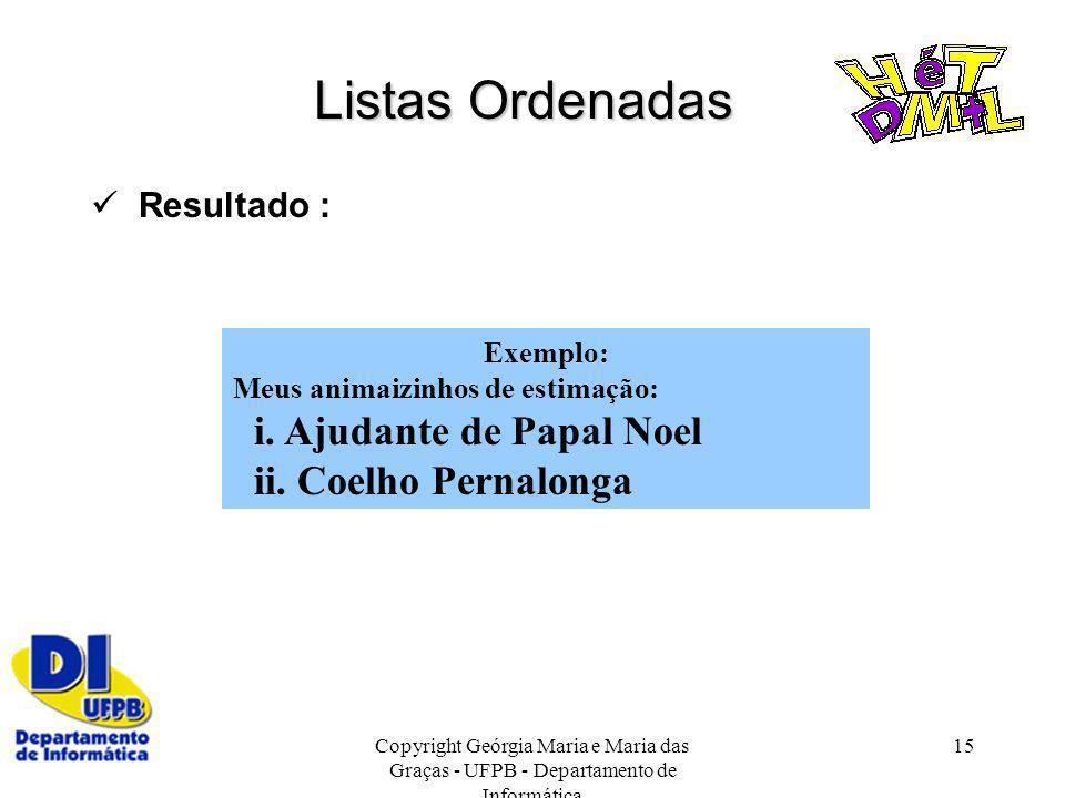 Copyright Geórgia Maria e Maria das Graças - UFPB - Departamento de Informática 15 Listas Ordenadas Resultado : Exemplo: Meus animaizinhos de estimaçã
