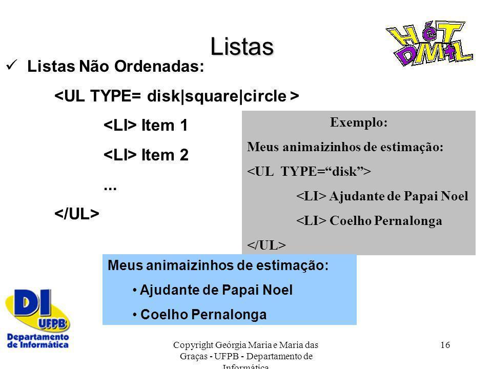 Copyright Geórgia Maria e Maria das Graças - UFPB - Departamento de Informática 16 Listas Listas Não Ordenadas: Item 1 Item 2... Exemplo: Meus animaiz