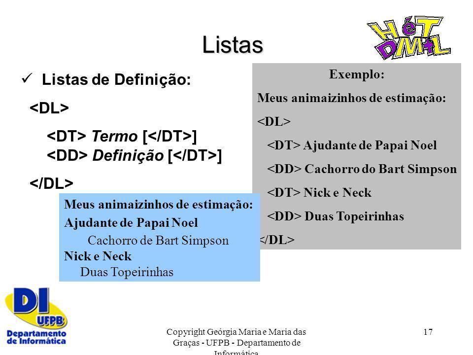 Copyright Geórgia Maria e Maria das Graças - UFPB - Departamento de Informática 17 Listas Listas de Definição: Termo [ ] Definição [ ] Exemplo: Meus a