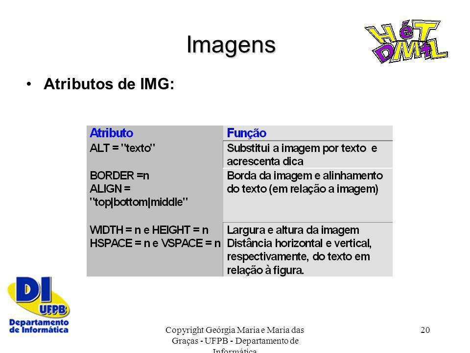 Copyright Geórgia Maria e Maria das Graças - UFPB - Departamento de Informática 20 Imagens Atributos de IMG: