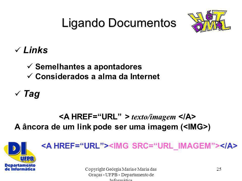Copyright Geórgia Maria e Maria das Graças - UFPB - Departamento de Informática 25 Tag texto/imagem A âncora de um link pode ser uma imagem ( ) Ligand