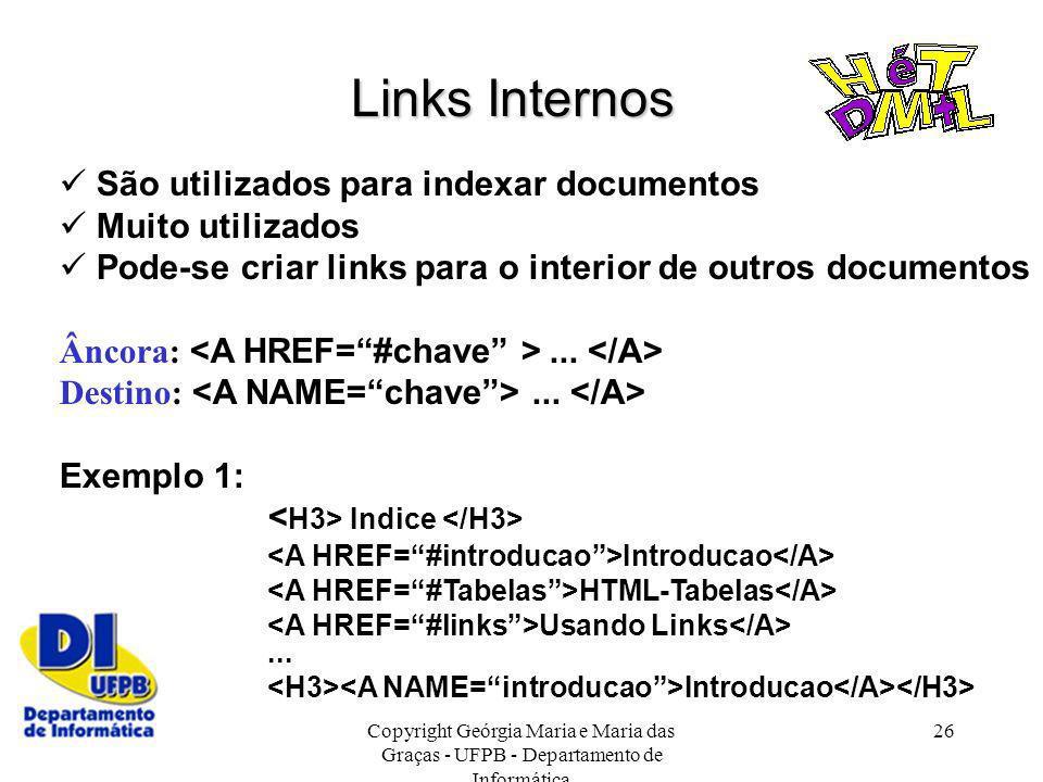 Copyright Geórgia Maria e Maria das Graças - UFPB - Departamento de Informática 26 Links Internos São utilizados para indexar documentos Muito utiliza