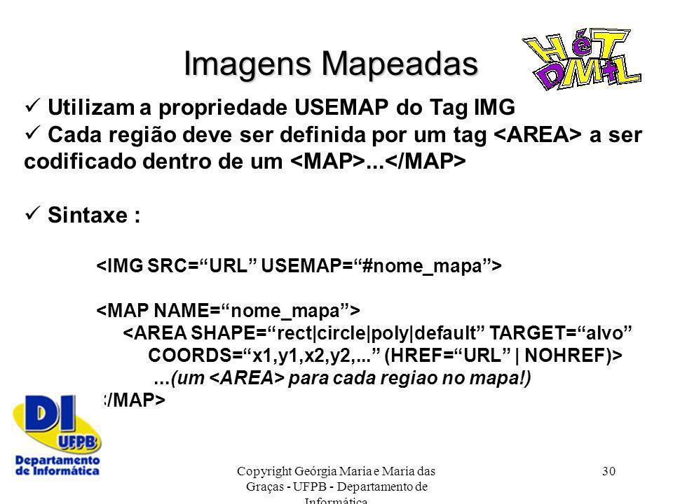 Copyright Geórgia Maria e Maria das Graças - UFPB - Departamento de Informática 30 Utilizam a propriedade USEMAP do Tag IMG Cada região deve ser defin