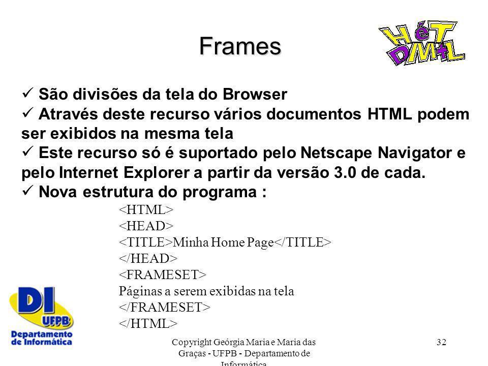 Copyright Geórgia Maria e Maria das Graças - UFPB - Departamento de Informática 32 São divisões da tela do Browser Através deste recurso vários docume