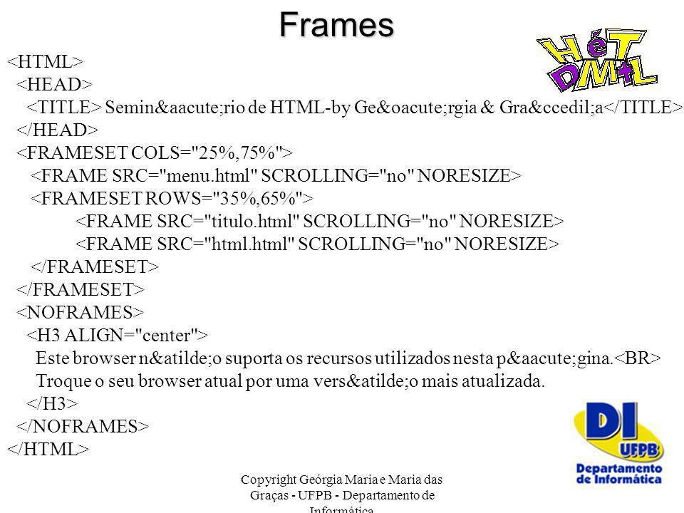 Copyright Geórgia Maria e Maria das Graças - UFPB - Departamento de Informática 34 Seminário de HTML-by Geórgia & Graça Este brow
