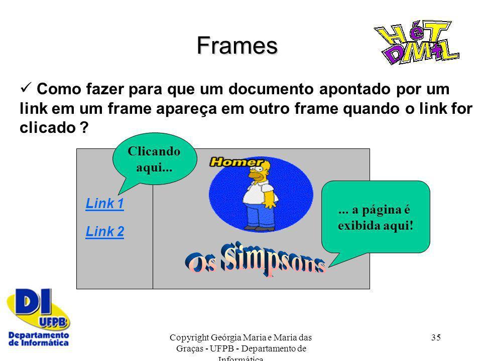 Copyright Geórgia Maria e Maria das Graças - UFPB - Departamento de Informática 35 Frames Como fazer para que um documento apontado por um link em um