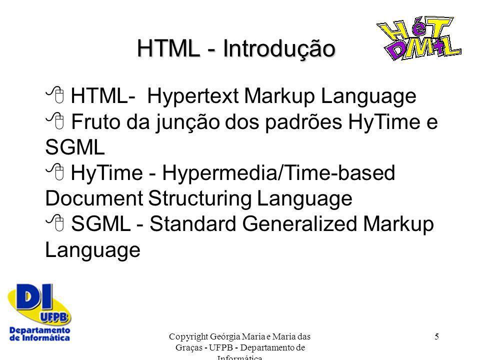 Copyright Geórgia Maria e Maria das Graças - UFPB - Departamento de Informática 5 HTML - Introdução HTML- Hypertext Markup Language Fruto da junção do