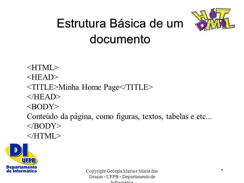 Copyright Geórgia Maria e Maria das Graças - UFPB - Departamento de Informática 7 Estrutura Básica de um documento Minha Home Page Conteúdo da página,