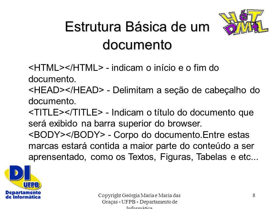 Copyright Geórgia Maria e Maria das Graças - UFPB - Departamento de Informática 8 Estrutura Básica de um documento - indicam o início e o fim do docum