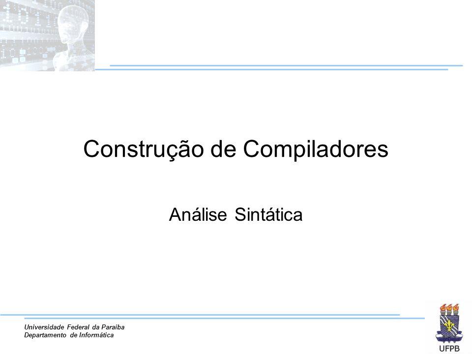 Universidade Federal da Paraíba Departamento de Informática Construção de Compiladores Análise Sintática