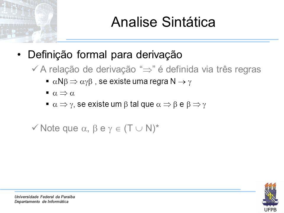 Universidade Federal da Paraíba Departamento de Informática Analise Sintática Definição formal para derivação A relação de derivação é definida via tr