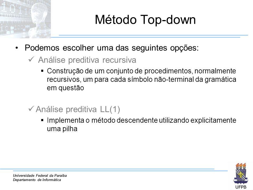 Universidade Federal da Paraíba Departamento de Informática Método Top-down Podemos escolher uma das seguintes opções: Análise preditiva recursiva Con