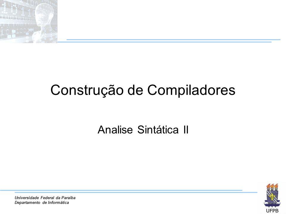 Universidade Federal da Paraíba Departamento de Informática Construção de Compiladores Analise Sintática II