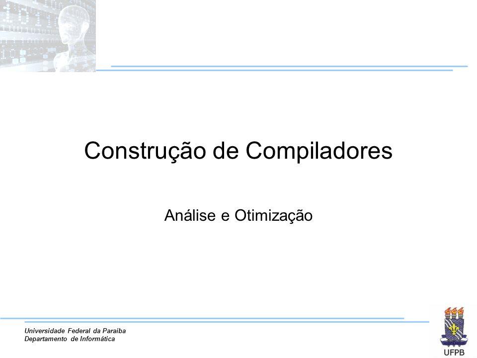 Universidade Federal da Paraíba Departamento de Informática Construção de Compiladores Análise e Otimização