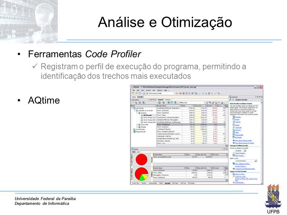 Universidade Federal da Paraíba Departamento de Informática Análise e Otimização Ferramentas Code Profiler Registram o perfil de execução do programa, permitindo a identificação dos trechos mais executados AQtime