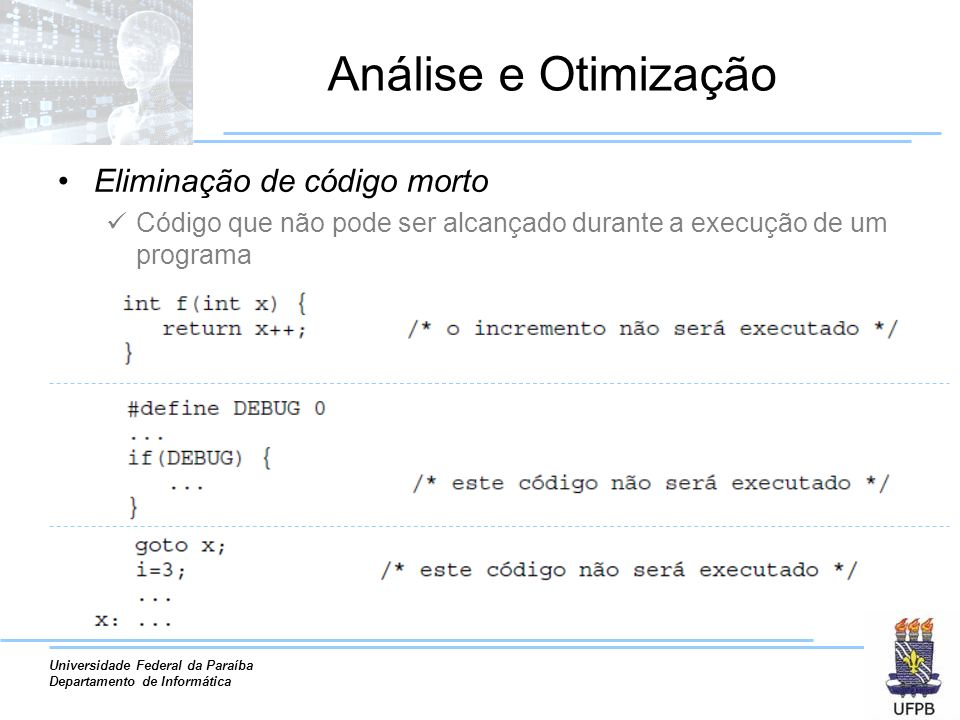 Universidade Federal da Paraíba Departamento de Informática Análise e Otimização Eliminação de código morto Código que não pode ser alcançado durante a execução de um programa