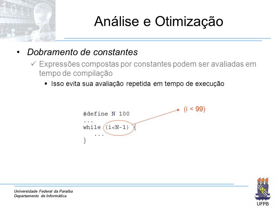 Universidade Federal da Paraíba Departamento de Informática Análise e Otimização Dobramento de constantes Expressões compostas por constantes podem se