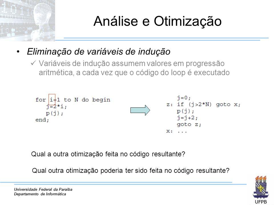 Universidade Federal da Paraíba Departamento de Informática Análise e Otimização Eliminação de variáveis de indução Variáveis de indução assumem valor