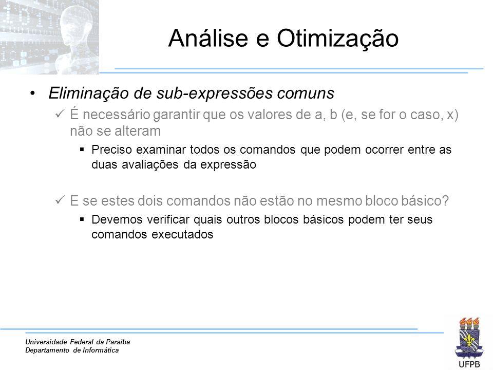 Universidade Federal da Paraíba Departamento de Informática Análise e Otimização Eliminação de sub-expressões comuns É necessário garantir que os valo