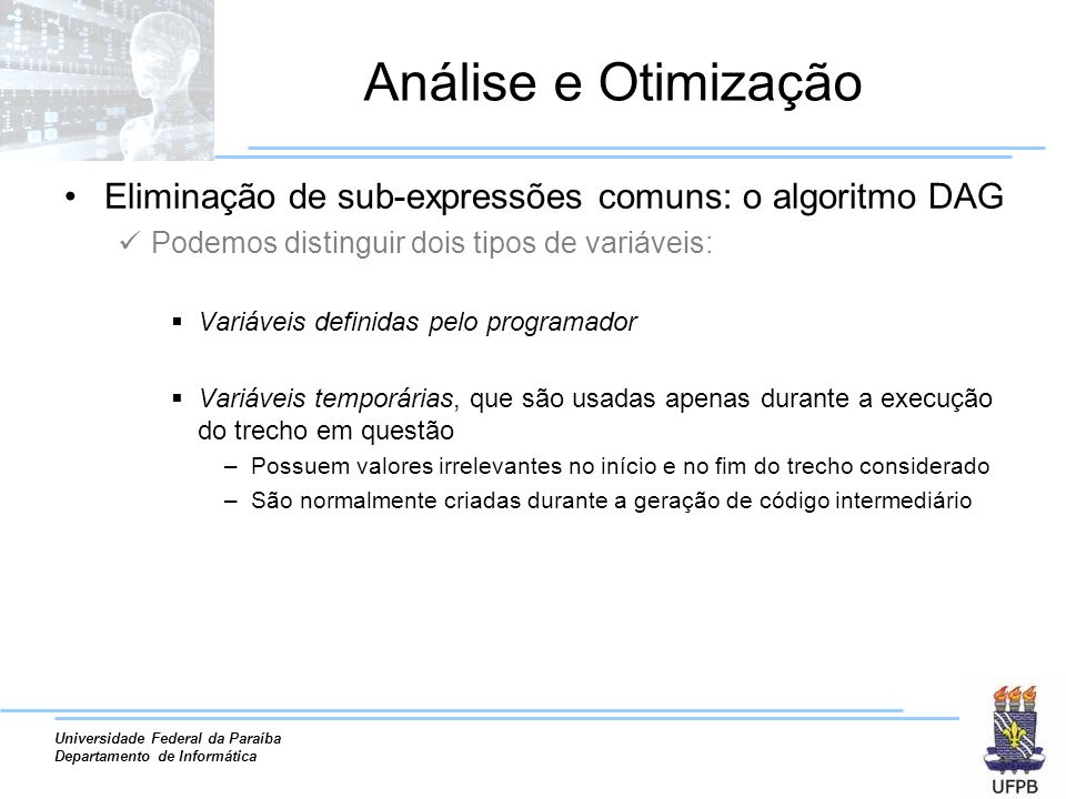 Universidade Federal da Paraíba Departamento de Informática Análise e Otimização Eliminação de sub-expressões comuns: o algoritmo DAG Podemos distingu