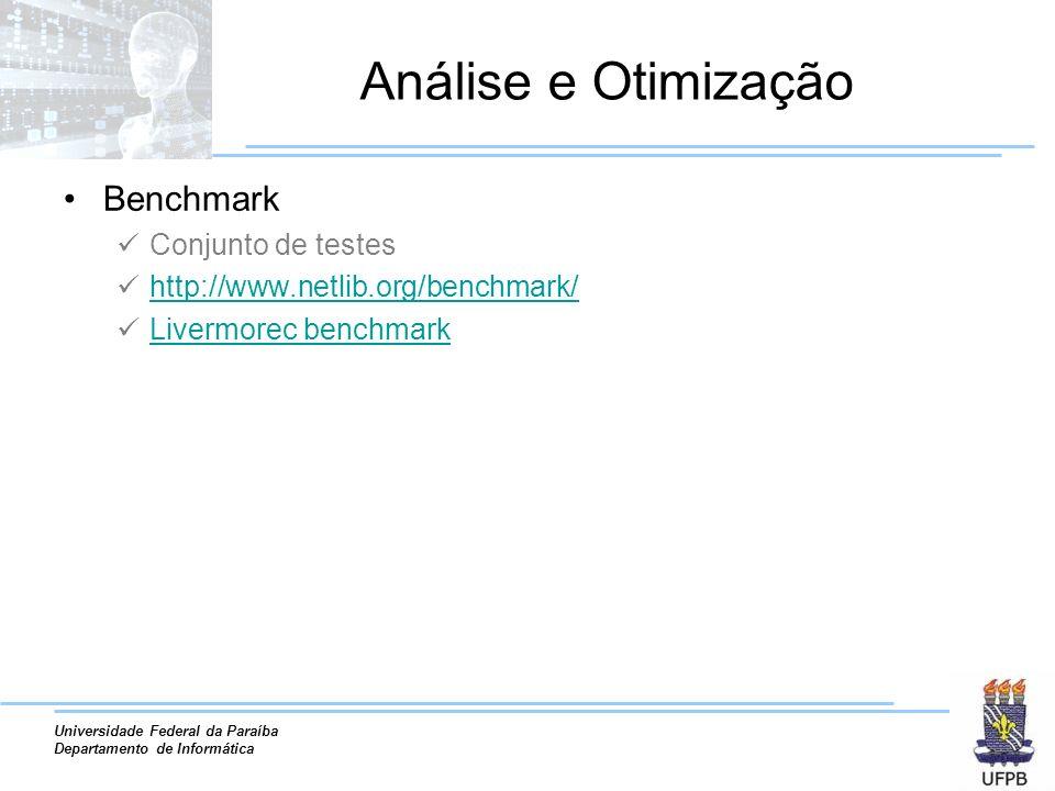 Universidade Federal da Paraíba Departamento de Informática Análise e Otimização Benchmark Conjunto de testes http://www.netlib.org/benchmark/ Livermorec benchmark