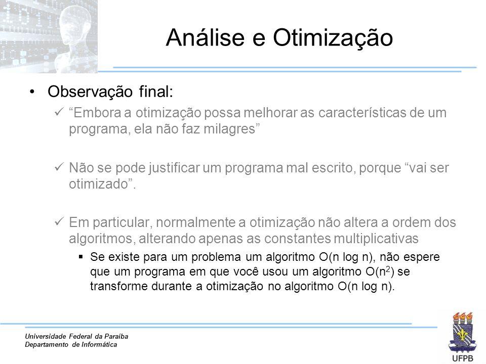 Universidade Federal da Paraíba Departamento de Informática Análise e Otimização Observação final: Embora a otimização possa melhorar as característic
