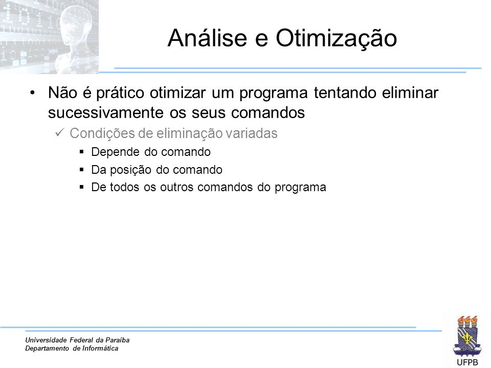 Universidade Federal da Paraíba Departamento de Informática Análise e Otimização Não é prático otimizar um programa tentando eliminar sucessivamente o