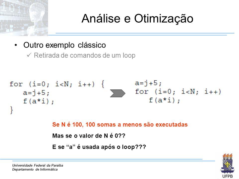 Universidade Federal da Paraíba Departamento de Informática Análise e Otimização Outro exemplo clássico Retirada de comandos de um loop Se N é 100, 10